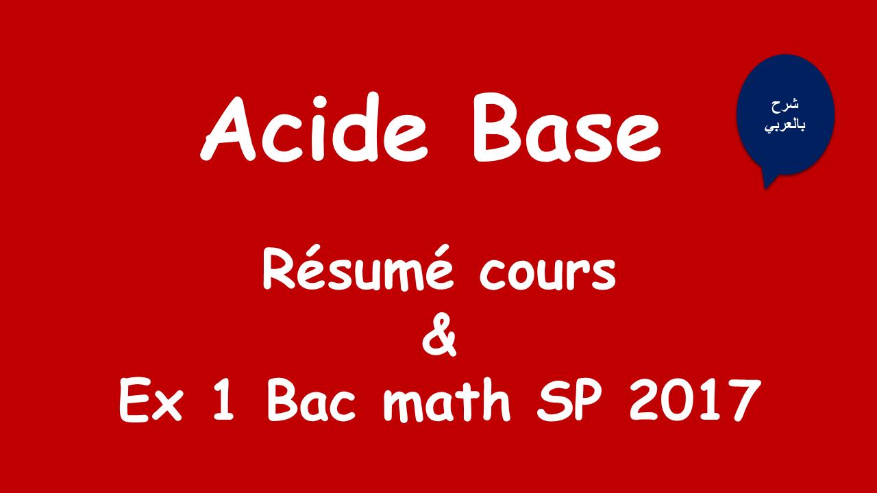 Acide Base Exercice Epreuve Bac TN Math SP 2017 & Résumé Cours