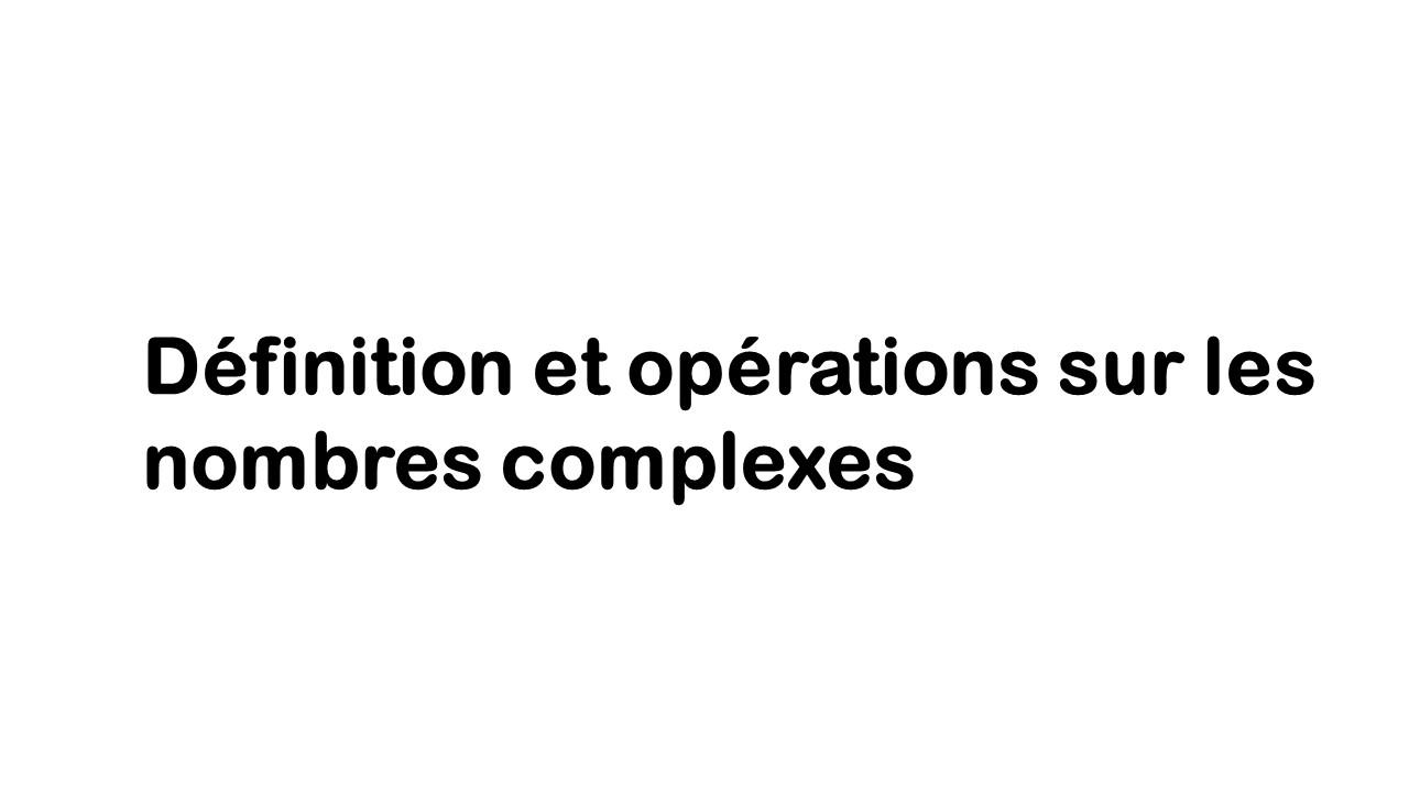 Nombres complexes cours : défintion et opérations
